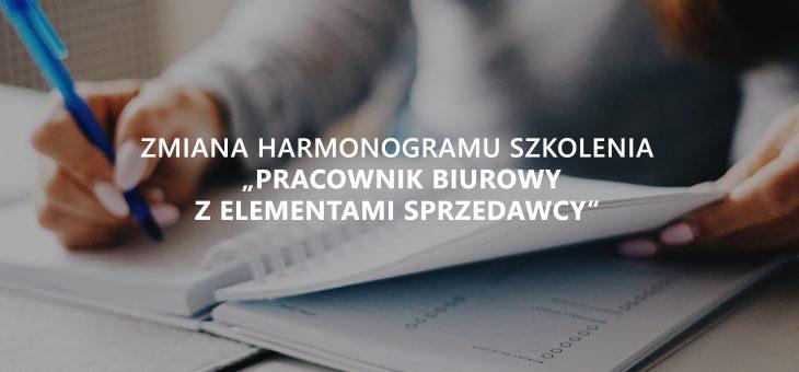 """NOWY HARMONOGRAM SZKOLENIA """"PRACOWNIK BIUROWY Z ELEMENTAMI SPRZEDAWCY"""""""